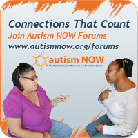 Connections That Count: Join the Autism NOW Forums: www.autismnow.org/forums