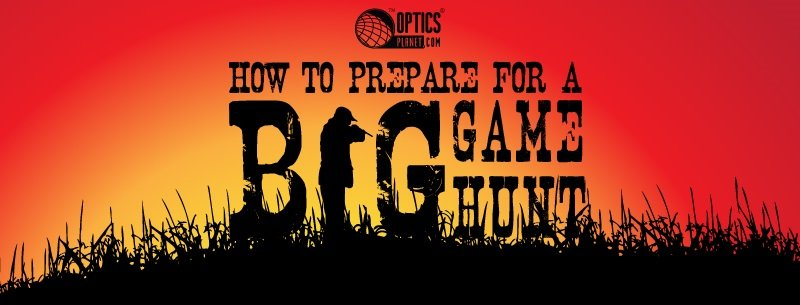 Being Prepared for a Big Game Hunt