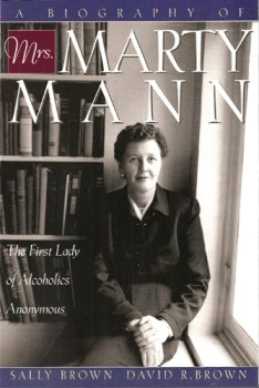 A Biography of Mrs Marty Mann First Lady of Alcoholics Anonymous