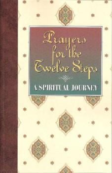 Prayers for the Twelve Steps A Spiritual Journey