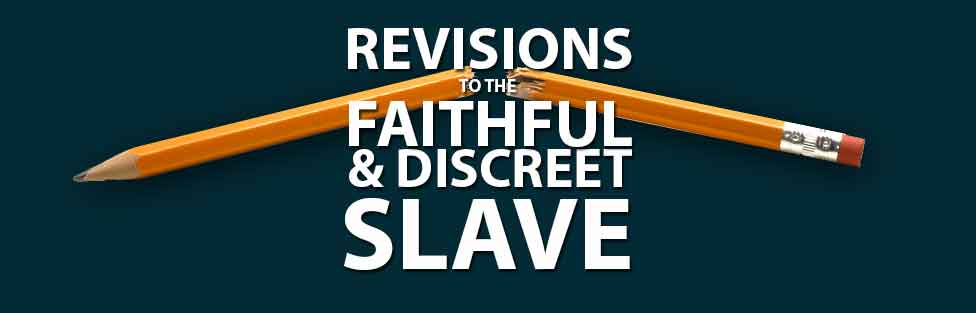 Revisions to the Faithful and Discreet Slave