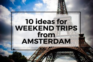 10 ideas for weekend trips from Amsterdam