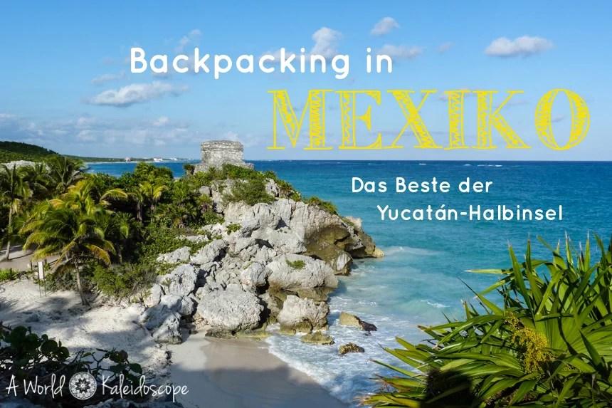 Backpacking in Mexiko: Route und Reisetipps für die Yucatán-Halbinsel