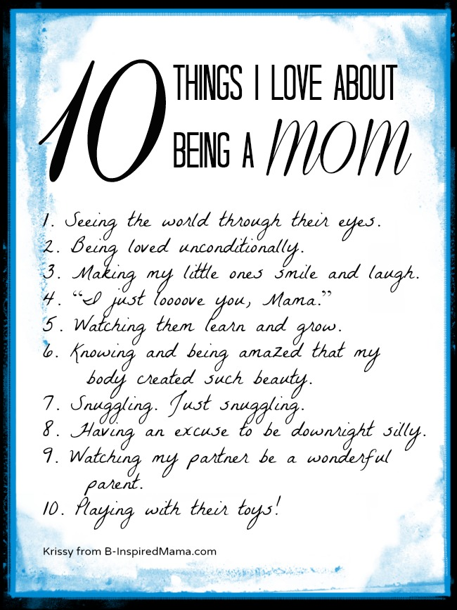 10 Things I Love About Being a Mom - The Be the Best Mom Series at B-InspiredMama.com