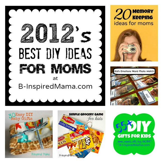 2012's Best DIY Ideas for Moms at B-InspiredMama.com