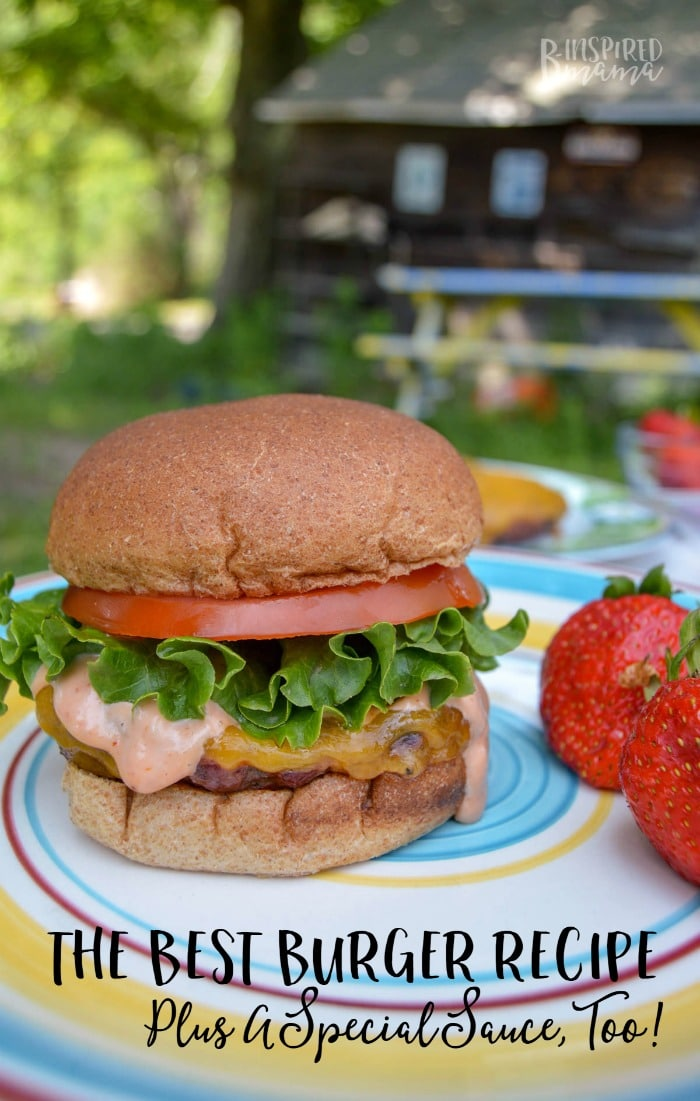 The Best Burger Recipe + A Special Sauce Recipe Too - Perfect for a ...