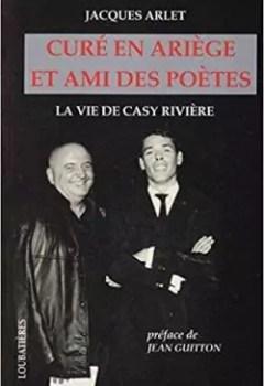 Livres Couvertures de Curé en Ariège et ami des poètes: La vie de Casy Rivière