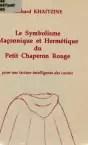 Le symbolisme maconnique et hermetique du petit chaperon rouge pour une lecture intelligente des contes