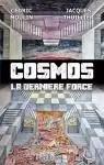 Cosmos, la dernière force