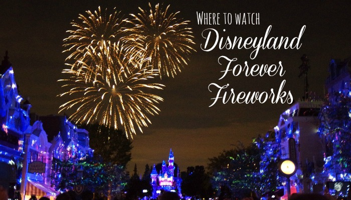 Where to Watch Disneyland Forever Fireworks (Plus Fun Facts and Photos)