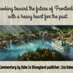 Looking toward the future of Frontierland with a heavy heart for the past