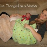 Ways I've Changed Since Becoming a Mother