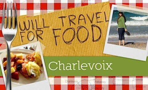 Will Travel for Food Charlevoix