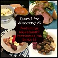 Where I Ate Wednesdays – Podcast 3: Ampersand 27, Provincial Pub & North 53