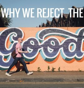 Why We Reject the Good