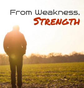 From Weakness, Strength