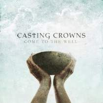 CD Casting Crowns - Come To The Well
