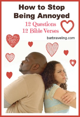 How to Stop Being Annoyed 12 Questions 12 Bible Verses