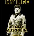 My Life Benito Mussolini
