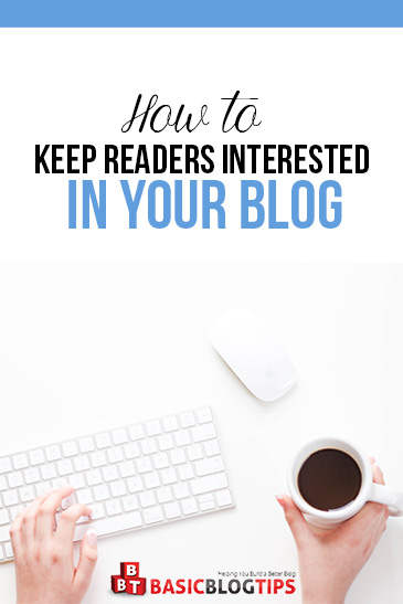 Keeping Readers Interested In Your Blog