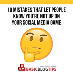 10 Mistakes You Make That Let People Know You're Not Up on Your Social Media Game