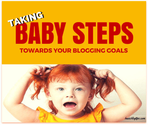 Taking Baby Steps Toward Your Blogging Goals