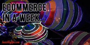 Monetizing Your Blog… eCommerce in a Week