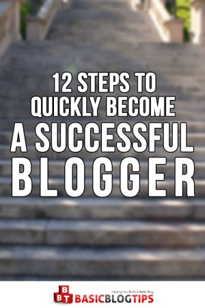 12 Steps to Quickly Become a Successful Blogger
