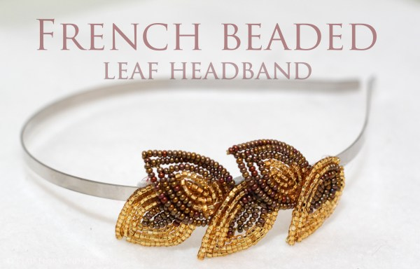 TUTORIAL- French beaded leaf headband pattern and tutorial