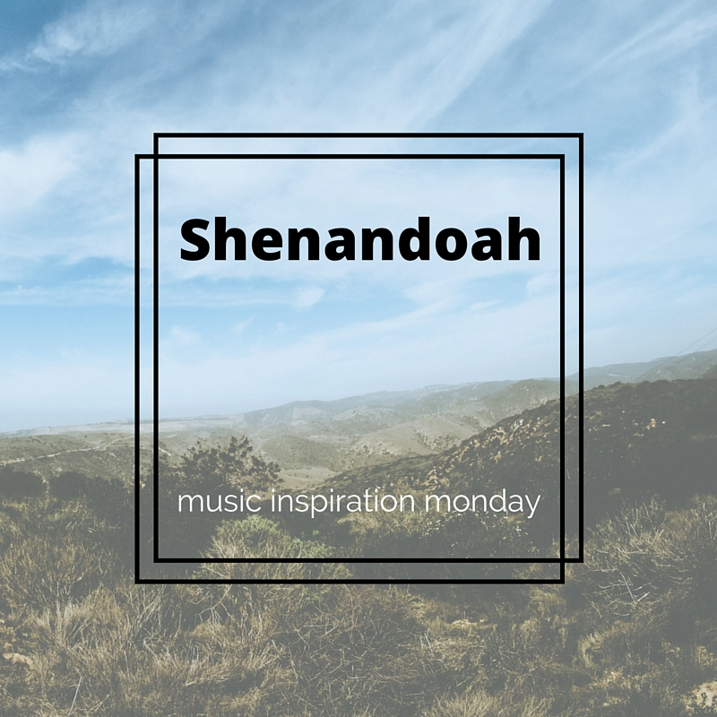 Shenandoah – Music Inspiration Monday