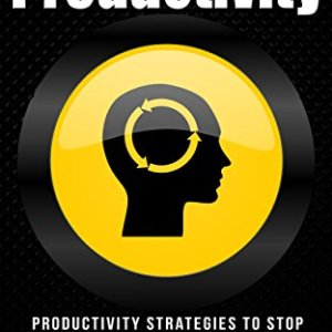 Productivity Stop Procrastination, Stop Laziness, Concentration, Self Control, Motivation, Succeed! (Procrastination, Stop Being Lazy, Decision Making, ... Morning Ritual, Time Management)