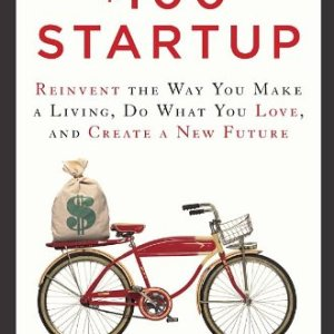 The $100 Startup Reinvent the Way You Make a Living, Do What You Love, and Create a New Future