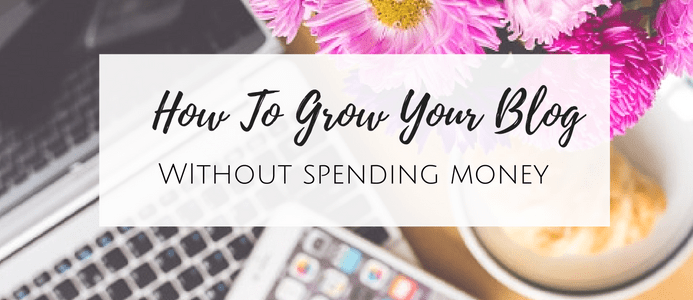 how to grow your blog without spending money