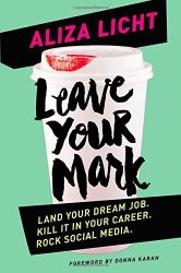 Books_Leave Your Mark: Land Your Dream Job. Kill It in Your Career. Rock Social Media. by Aliza Licht