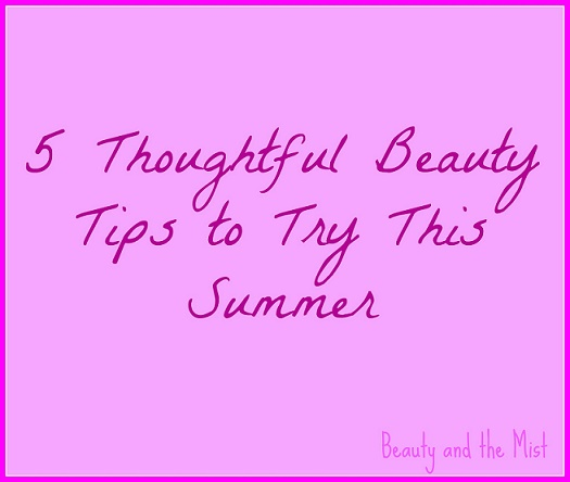 5 Thoughtful Beauty Tips to Try This Summer