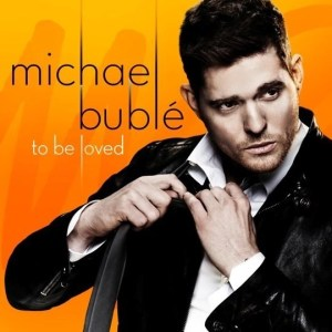 Michael Bublé To Be Loved