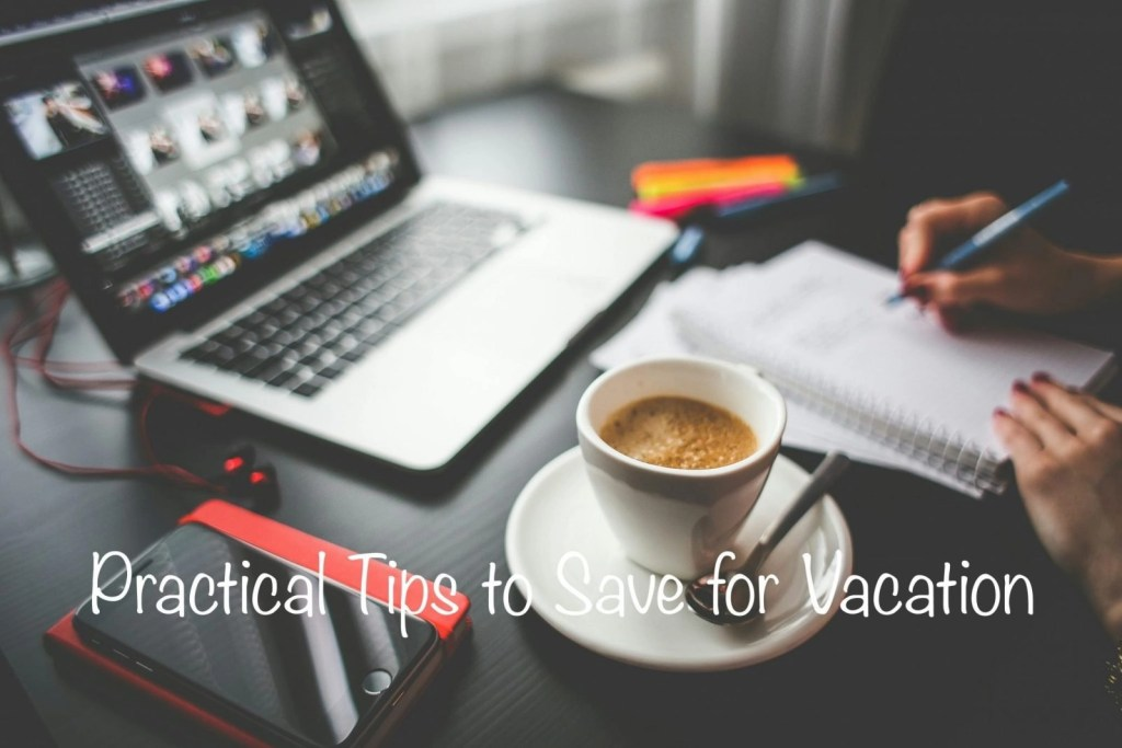 Practical Tips to Save for Vacation