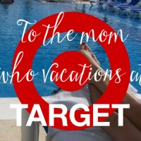 To the Mom Who Vacations at Target