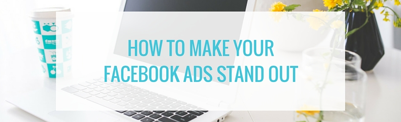 How to Make Your Ads Stand Out with Facebook Power Editor