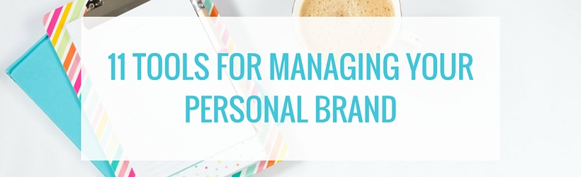 11 Tools for Managing and Growing Your Personal Brand