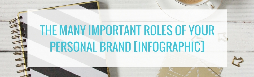 The Many Important Roles of Your Personal Brand [Infographic]