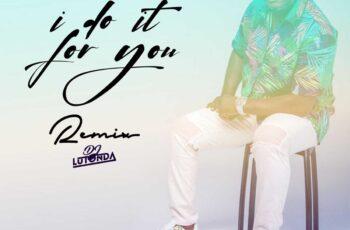 Dj Lutonda - I Do It For You (Remix)