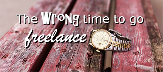 wrong time to go freelance