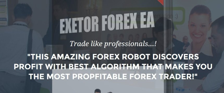 Exetor Forex EA Review - The Most Profitable FX Expert Advisor And Trading Robot On Market