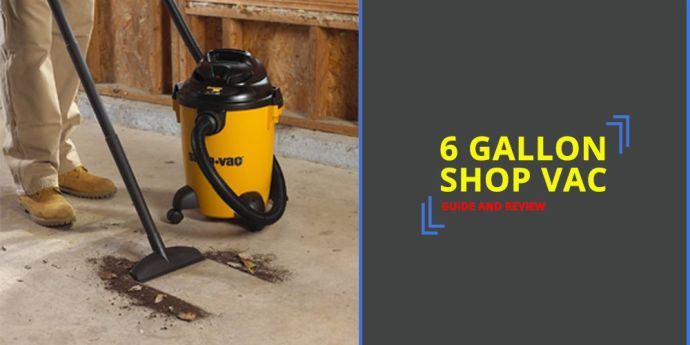 6 Gallon Shop Vac - Guide and Review