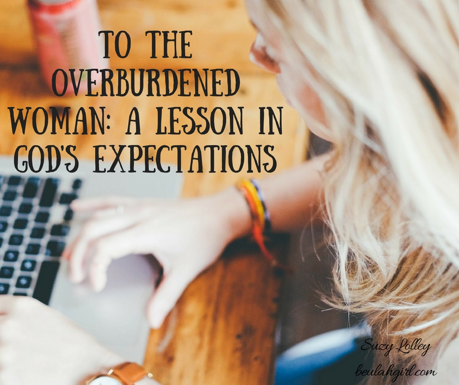 To the Overburdened Woman Wondering What God Expects of You