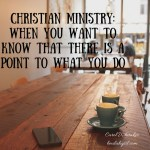 christian-ministry_-when-youre-not-sure-theres-a-point-to-what-you-do