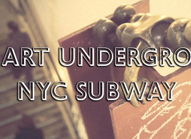 THE ART UNDERGROUND – NYC SUBWAY