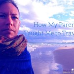 How My Parents Taught Me to Travel