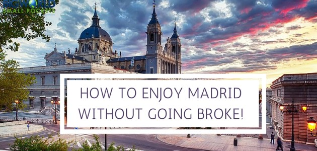 How to Enjoy Madrid Without Going Broke!